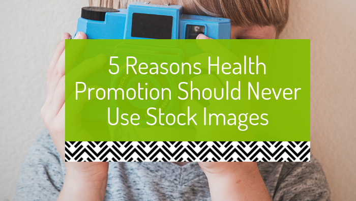 5 reasons health promotion should never use stock images