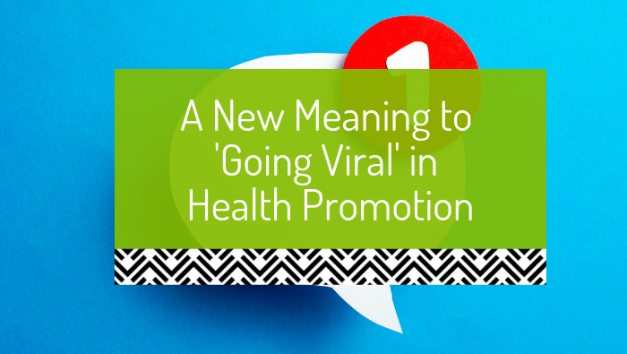 A new meaning to 'going viral' in public health and health promotion
