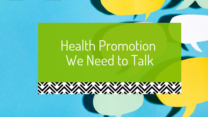 Health Promotion – We need to talk