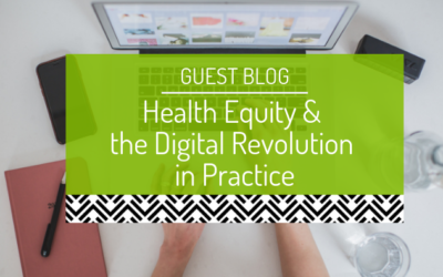Considering health equity and the digital revolution in practice (guest blog)