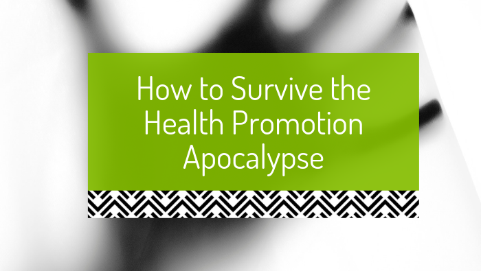 How to survive the health promotion apocalypse