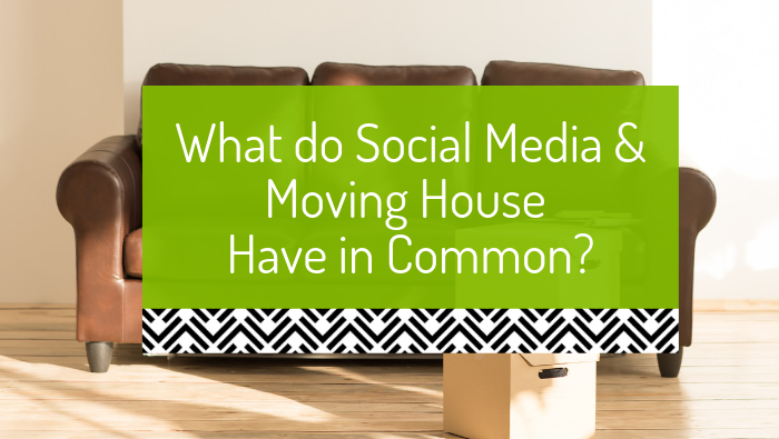 What do social media and moving house have in common?