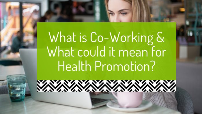 What is co-working and what could it mean for health promotion?